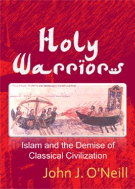 Islam holy warrior destruction of classical civilization